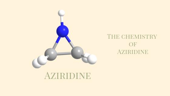 アジリジンとは? 性質と反応のまとめ